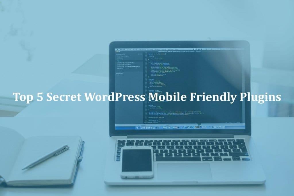 Top 5 Secret WordPress Mobile Friendly Plugins