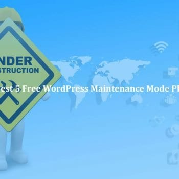Top 5 Free WordPress Maintenance Mode Plugins