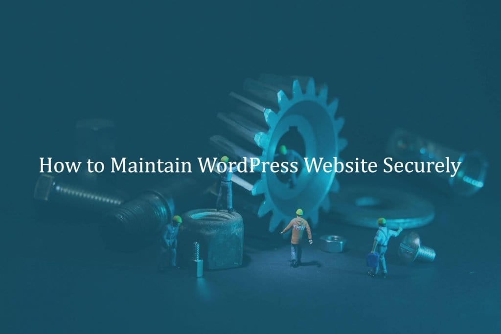 How to Maintain WordPress Website Securely?