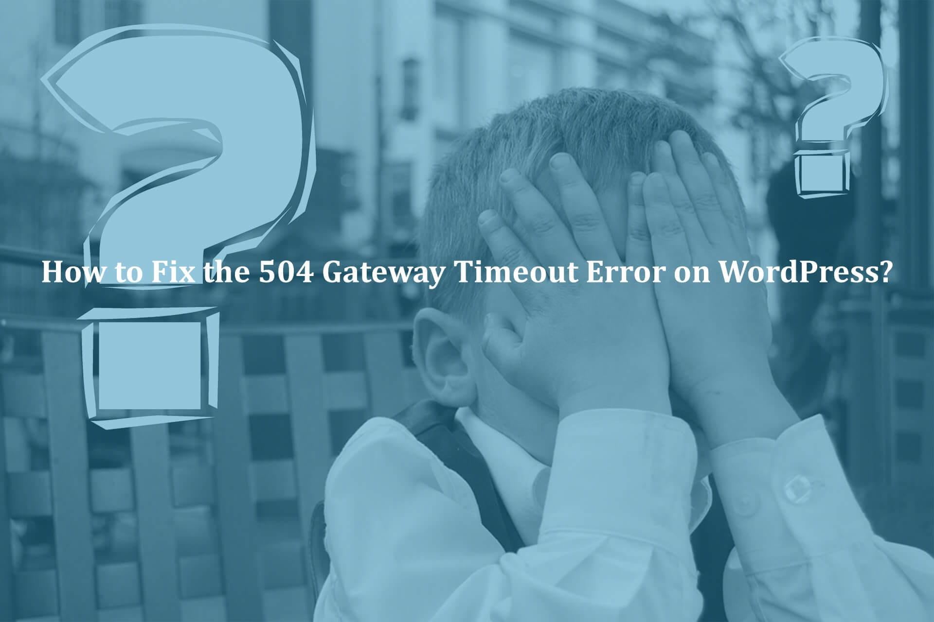 How-to-Fix-the-504-Gateway-Timeout-Error-on-WordPress